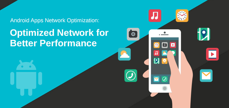 Android Network Optimization