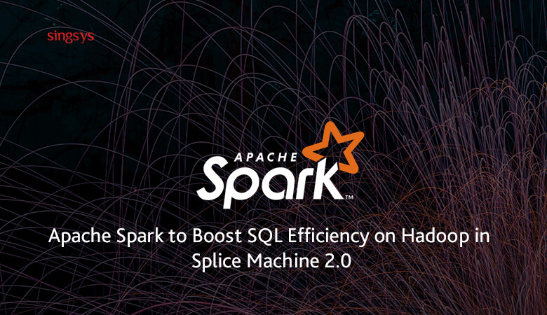 Apache Spark to Boost SQL Efficiency on Hadoop in Splice Machine 2.0