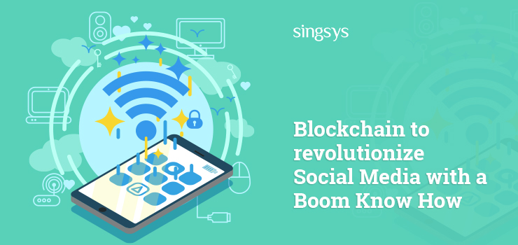 Blockchain to revoulutinize Social Media with a Boom Know How