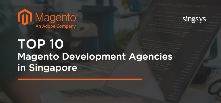 Top 10 Magneto Ecommerce Development Agencies in Singapore