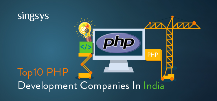 Top Notch Php Development Companies In India In 2019 Singsys Official Blog